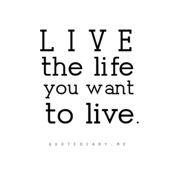 live-the-life-you-want-to-live